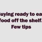Buying ready to eat food off the shelf: few tips